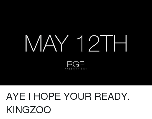 Memes, Hope, and 🤖: MAY 12TH  RGF AYE I HOPE YOUR READY. KINGZOO
