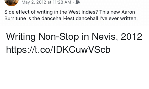 Memes, Aaron Burr, and 🤖: May 2, 2012 at 11:28 AM.  Side effect of writing in the West Indies? This new Aaron  Burr tune is the dancehall-iest dancehall l've ever written. Writing Non-Stop in Nevis, 2012 https://t.co/IDKCuwVScb