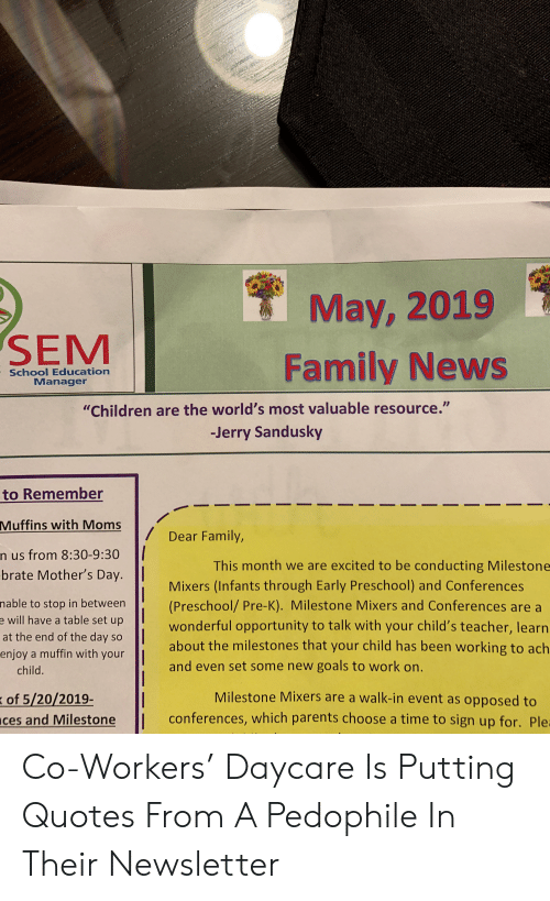 """Jerry Sandusky: May, 2019  Family News  SEM  School Education  Manager  """"Children are the world's most valuable resource.""""  -Jerry Sandusky  to Remember  Muffins with Moms  / Dear Family,  n us from 8:30-9:30 I  brate Mother's Day. 