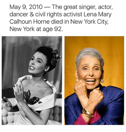 Memes, New York, and New York City: May 9, 2010  The great singer, actor,  dancer & civil rights activist Lena Mary  Calhoun Horne died in New York City,  New York at age 92.
