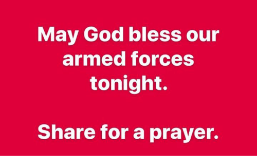 God, Prayer, and May: May God bless our  armed forces  tonight.  Share for a prayer.