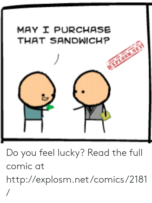 do you feel lucky: MAY I PURCHASE  THAT SANDWICH?  EXPLOSH.NET Do you feel lucky?  Read the full comic at http://explosm.net/comics/2181/