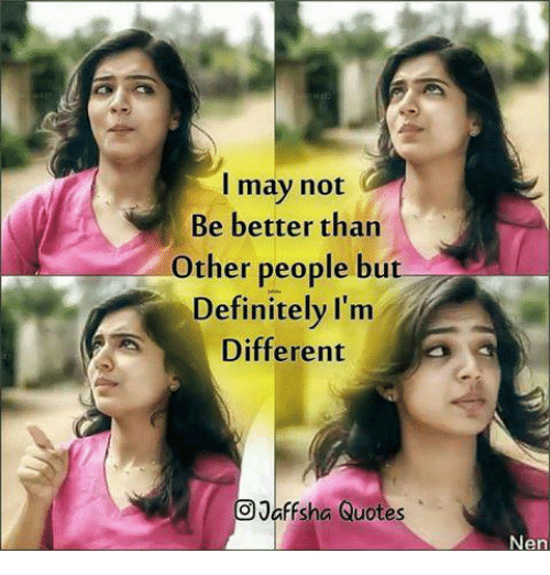 Definitely, Memes, and Quotes: may not  Be better than  other people but  Definitely I'm  Different  5 a  Jaff sha Quotes  Nen