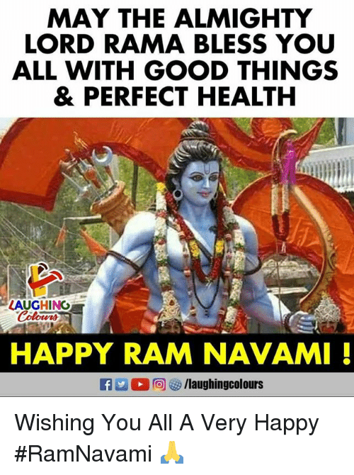 Good, Happy, and Indianpeoplefacebook: MAY THE ALMIGHTY  LORD RAMA BLESS YOU  ALL WITH GOOD THINGS  & PERFECT HEALTH  LAUGHING  HAPPY RAM NAVAMI! Wishing You All A Very Happy #RamNavami 🙏