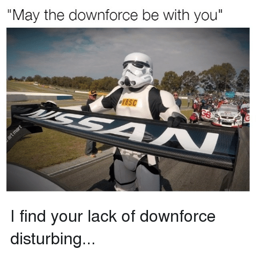 """disturbed: """"May the downforce be with you"""" I find your lack of downforce disturbing..."""