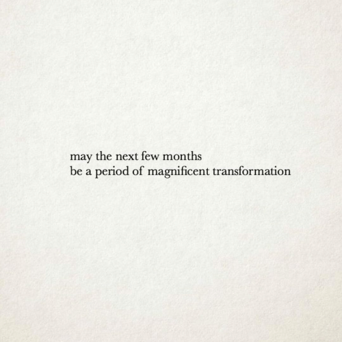 transformation: may the next few months  be a period of magnificent transformation