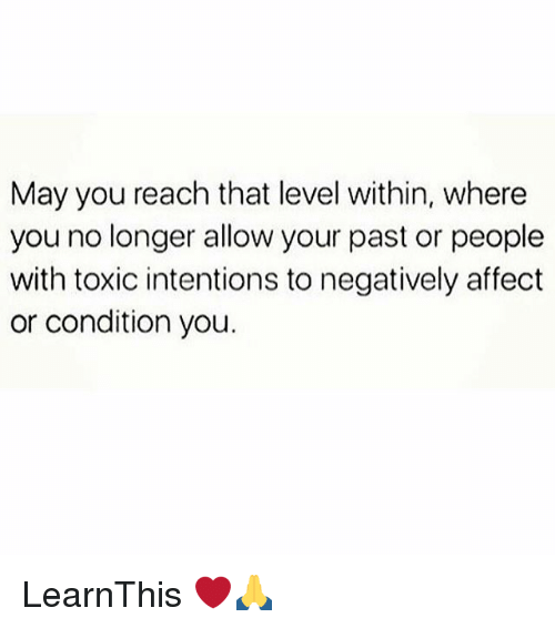 Memes, Affect, and 🤖: May you reach that level within, where  you no longer allow your past or people  with toxic intentions to negatively affect  or condition you. LearnThis ❤️🙏