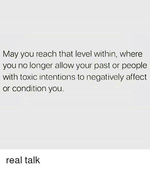 Memes, Affect, and 🤖: May you reach that level within, where  you no longer allow your past or people  with toxic intentions to negatively affect  or condition you. real talk