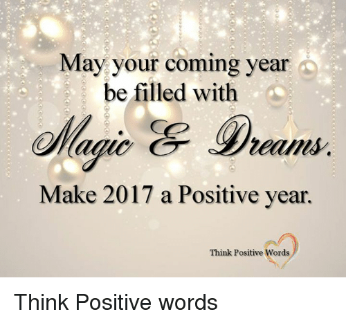 May, Think, and Make: May your coming year  be filled with  Make 2017 a Positive year.  Think Positive Words Think Positive words