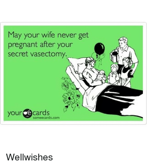may your wife never get pregnant after your secret vasectomy 1064627 may your wife never get pregnant after your secret vasectomy your e