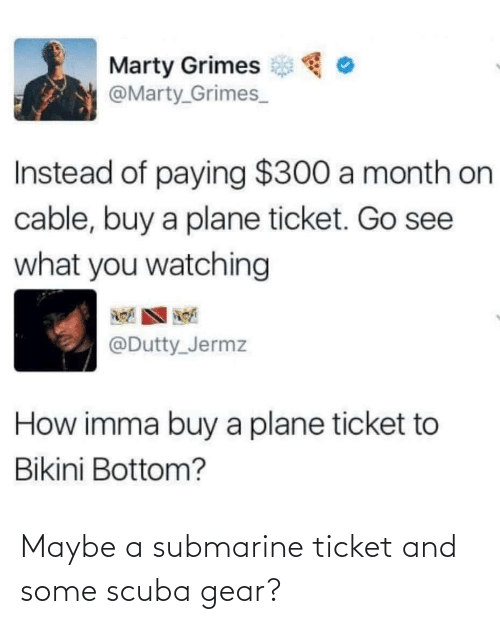 Ticket: Maybe a submarine ticket and some scuba gear?