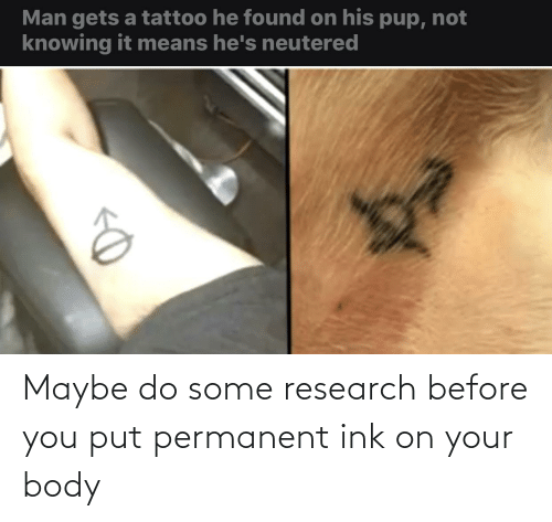 ink: Maybe do some research before you put permanent ink on your body