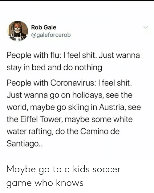who knows: Maybe go to a kids soccer game who knows