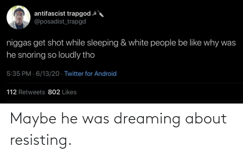 About: Maybe he was dreaming about resisting.