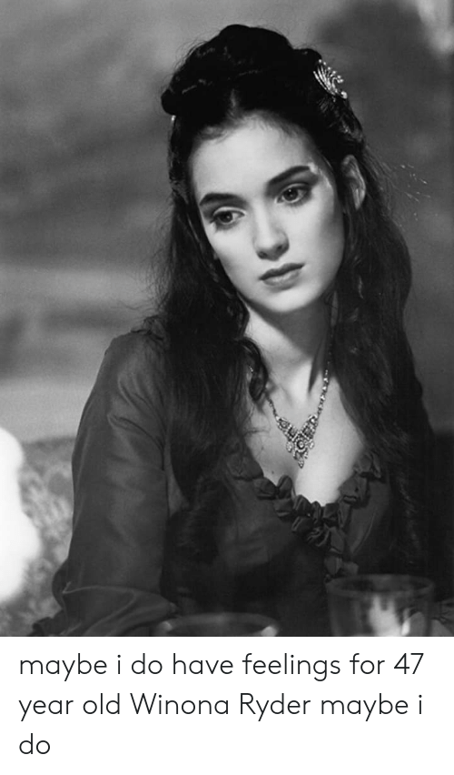 Winona Ryder: maybe i do have feelings for 47 year old Winona Ryder maybe i do
