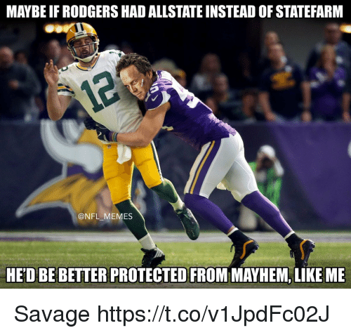 Memes, Nfl, and Savage: MAYBE IF RODGERS HAD ALLSTATE INSTEAD OF STATEFARM  @NFL MEMES  HED BE BETTER PROTECTED FROM MAYHEM, LIKE ME Savage https://t.co/v1JpdFc02J