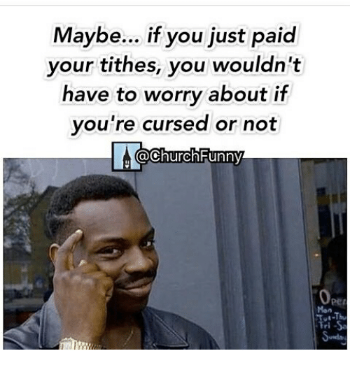 Church Funny: Maybe... if you just paid  your tithes, you wouldn't  have to worry about if  you're cursed or not  @Church Funny