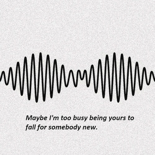 Too Busy: Maybe I'm too busy being yours to  fall for somebody new.