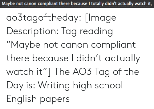 """Canon: Maybe not canon compliant there because I totally didn't actually watch it,  .. .... ..... ...... ..... I.........  ... ao3tagoftheday:  [Image Description: Tag reading """"Maybe not canoncompliant therebecause Ididn't actually watch it""""]  The AO3 Tag of the Day is: Writing high school English papers"""