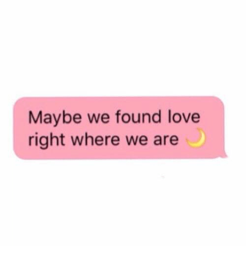 We Found Love: Maybe we found love  right where we are