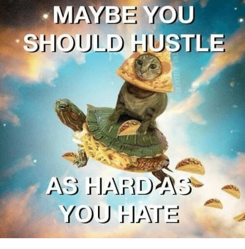 You, Hustle, and Maybe: MAYBE YOU  SHOULD HUSTLE  S HARDAS  YOU ATE