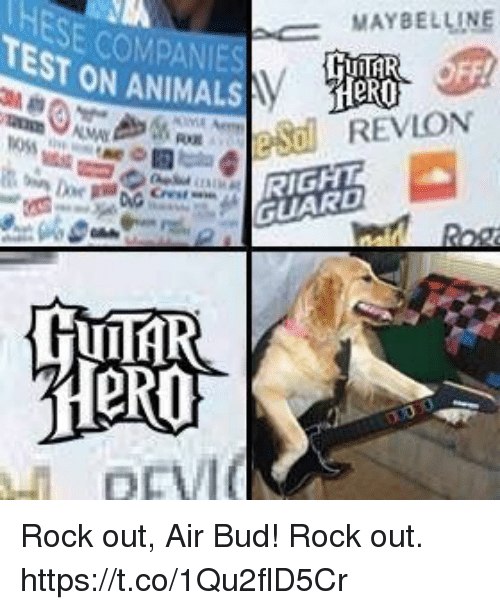 Tarding: MAYBELLINE  TEST ON ANIMALS  REVLON  RIGHT  TARD Rock out, Air Bud! Rock out. https://t.co/1Qu2flD5Cr