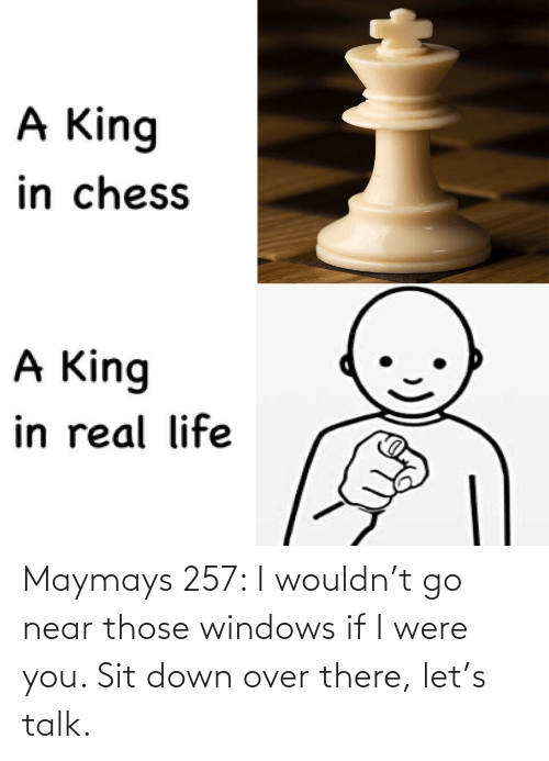 Windows, Down, and You: Maymays 257: I wouldn't go near those windows if I were you. Sit down over there, let's talk.