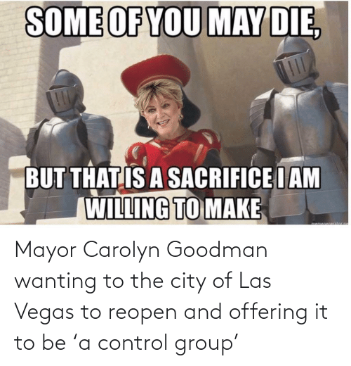 mayor: Mayor Carolyn Goodman wanting to the city of Las Vegas to reopen and offering it to be 'a control group'