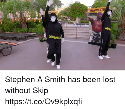Stephen A. Smith: MAYWEATH Stephen A Smith has been lost without Skip https://t.co/Ov9kplxqfi