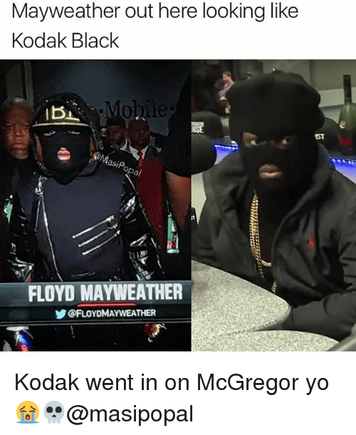 Floyd Mayweather, Mayweather, and Memes: Mayweather out here looking like  Kodak Black  .Mo  ST  MasiP  a/  FLOYD MAYWEATHER  ゾ@FLOYDMAYWEATHER Kodak went in on McGregor yo 😭💀@masipopal