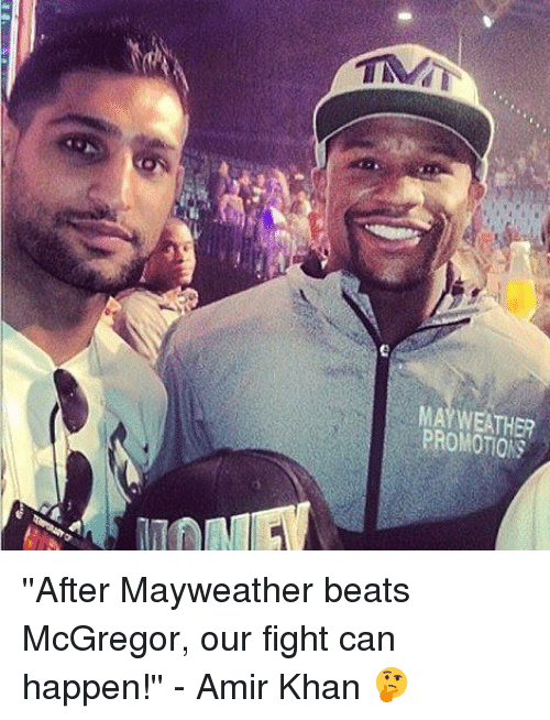 promotions: MAYWEATHER  PROMOTIONS ''After Mayweather beats McGregor, our fight can happen!'' - Amir Khan 🤔