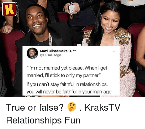 "true or false: Mazi Olisaemeka O. TM  @OlisaOsega  ""I'm not married yet please. When l get  married, I'll stick to only my partner""  If you can't stay faithful in relationships,  you will never be faithful in your marriage. True or false? 🤔 . KraksTV Relationships Fun"