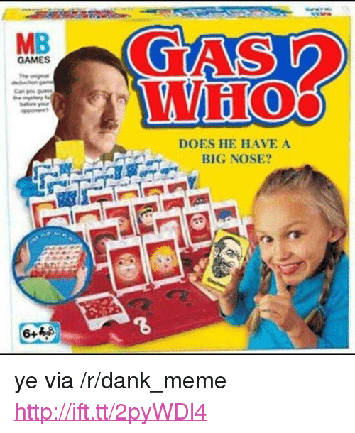 """Big Nose: MB  GAMES  WHO  DOES HE HAVE A  BIG NOSE? <p>ye via /r/dank_meme <a href=""""http://ift.tt/2pyWDl4"""">http://ift.tt/2pyWDl4</a></p>"""