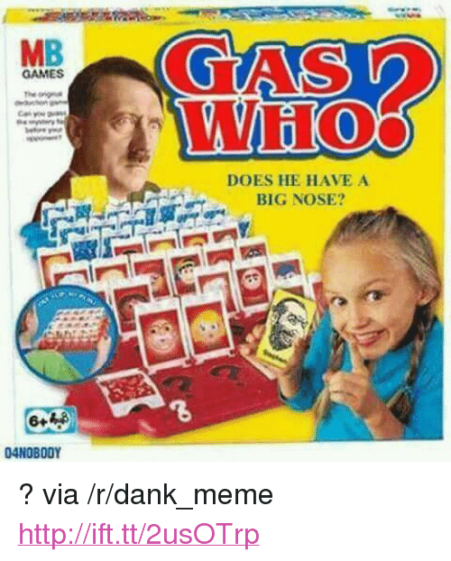 """Big Nose: MB  GAMES  WHo  DOES HE HAVE A  BIG NOSE?  04NOBODY <p>? via /r/dank_meme <a href=""""http://ift.tt/2usOTrp"""">http://ift.tt/2usOTrp</a></p>"""