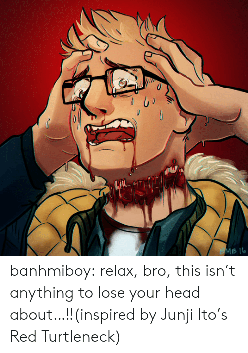 turtleneck: MB IL banhmiboy:  relax, bro, this isn't anything to lose your head about…!!(inspired by Junji Ito's Red Turtleneck)