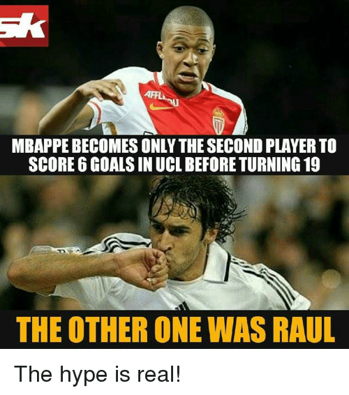 Goals, Hype, and Memes: MBAPPEBECOMESONLY THE SECOND PLAYER TO  SCORE 6 GOALS IN UCLBEFORE TURNING 19  THE OTHER ONE WAS RAUL The hype is real!