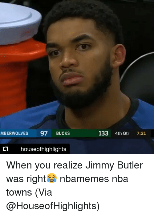 Basketball, Jimmy Butler, and Nba: MBERWOLVES  97 BUCKS  133 4th Qtr 7:21  L1 houseofhighlights When you realize Jimmy Butler was right😂 nbamemes nba towns (Via @HouseofHighlights)