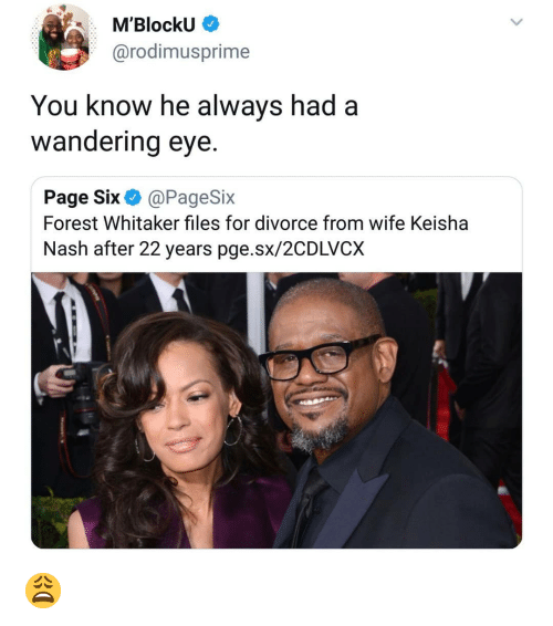 Forest Whitaker: M'BlockU  @rodimusprime  You know he always had a  wandering eye.  Page Six@PageSix  Forest Whitaker files for divorce from wife Keisha  Nash after 22 years pge.sx/2CDLVCX 😩