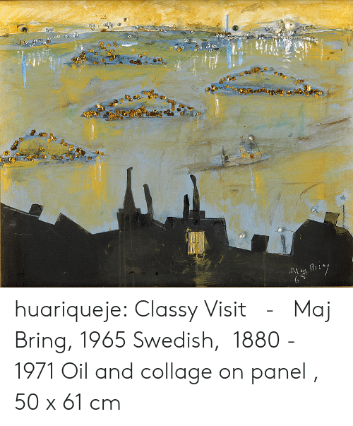 Swedish: MBri huariqueje: Classy Visit   -   Maj Bring, 1965 Swedish,  1880 - 1971      Oil and collage on panel , 50 x 61 cm