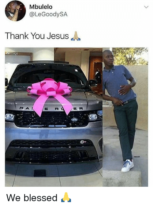 thank you jesus: Mbulelo  @LeGoodySA  Thank You Jesus  R A  E R  Q- We blessed 🙏