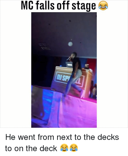 Memes, 🤖, and Next: MC falls off stage He went from next to the decks to on the deck 😂😂