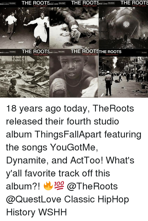studio albums: MCAD 110M8  MCAD 11830  THE ROOTSCAD,  sao THE ROOTS  is,o THE ROOTS  apar!  THE ROOTSTHEROOTS  THE ROOTS  11830  things fal apar 18 years ago today, TheRoots released their fourth studio album ThingsFallApart featuring the songs YouGotMe, Dynamite, and ActToo! What's y'all favorite track off this album?! 🔥💯 @TheRoots @QuestLove Classic HipHop History WSHH