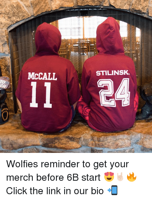 Click, Memes, and Link: MCCALL  STILINSK Wolfies reminder to get your merch before 6B start 😍🤘🏻🔥 Click the link in our bio 📲