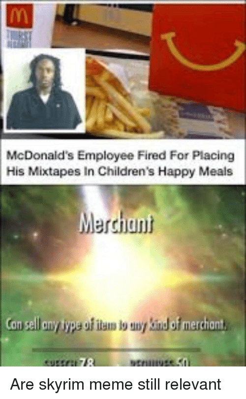 Mixtapes: McDonaid's Employee Fired For Placing  His Mixtapes In Children's Happy Meals  Merchant  jun Are skyrim meme still relevant