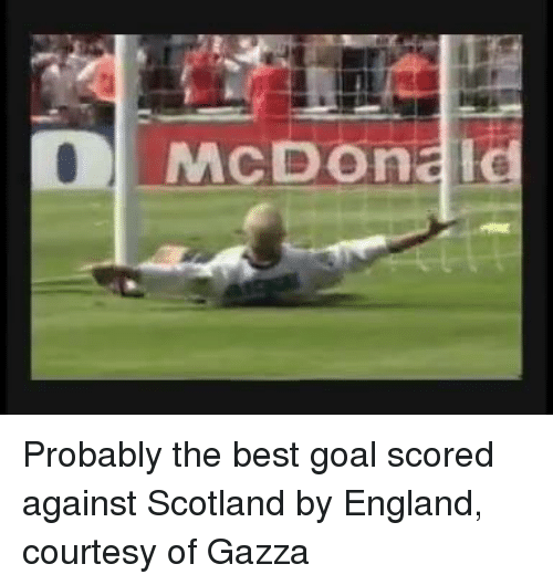 best goals: McDonald Probably the best goal scored against Scotland by England, courtesy of Gazza