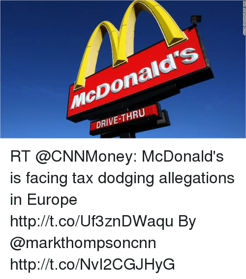 McDonalds, Memes, and Drive: McDonald's  DRIVE-THRU RT @CNNMoney: McDonald's is facing tax dodging allegations in Europe http://t.co/Uf3znDWaqu By @markthompsoncnn http://t.co/NvI2CGJHyG