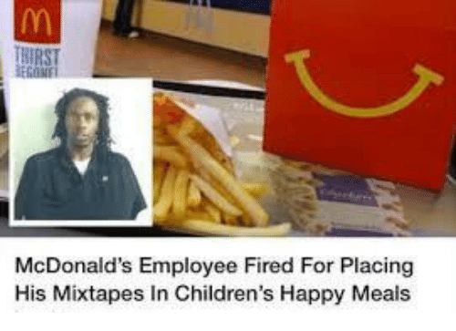 Mixtapes: McDonald's Employee Fired For Placing  His Mixtapes In Children's Happy Meals