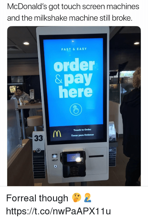 McDonalds, Help, and Got: McDonald's got touch screen machines  and the milkshake machine still broke  FAST & EASY  order  &pay  here  MIX  Touch to Order  Tocar para Ordenar  HELP Forreal though 🤔🤦♂️ https://t.co/nwPaAPX11u