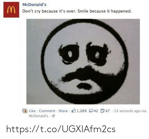 like comment share: McDonald's  MDon't cry because it's over. Smile because it happened.  47 53 seconds ago via  Like Comment-Share 1,269 42  McDonald's https://t.co/UGXIAfm2cs