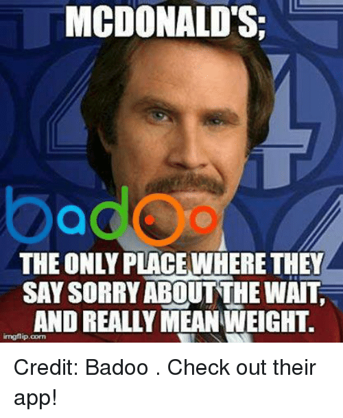badoo: MCDONALDS  SAY SORRY ABOUT THE WAIT  AND REALLY MEAN WEIGHT  ingflip oorm Credit: Badoo . Check out their app!